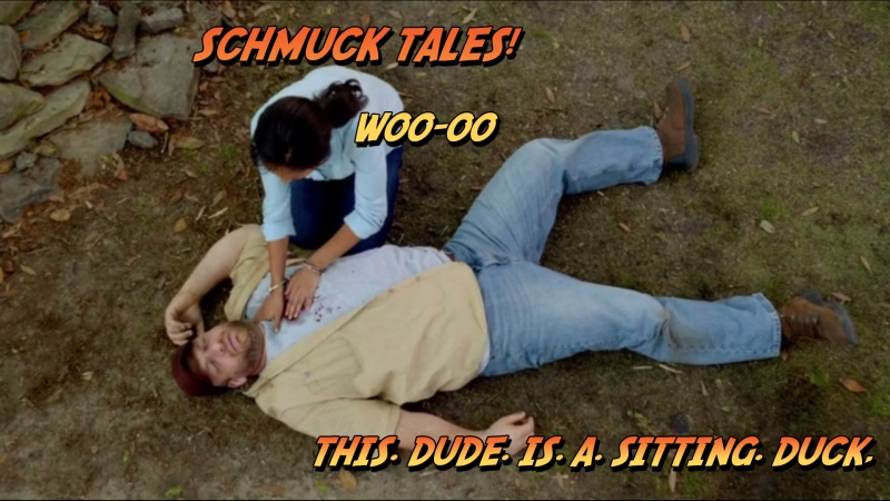 Schmuck Tales! Woo-oo, This. Dude. Is. A. Sitting. Duck.