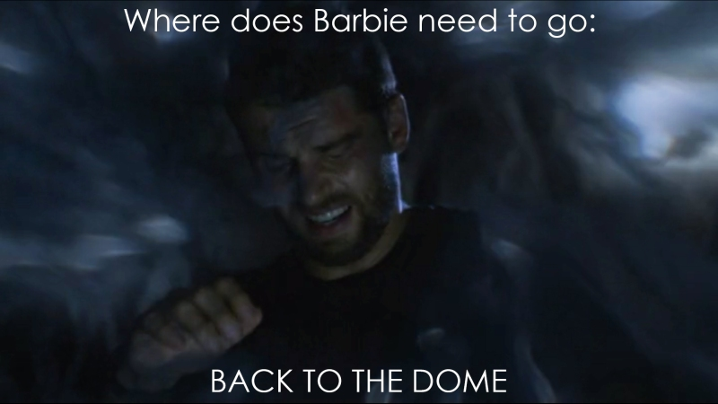 Where does Barbie need to go: Back to the Dome.