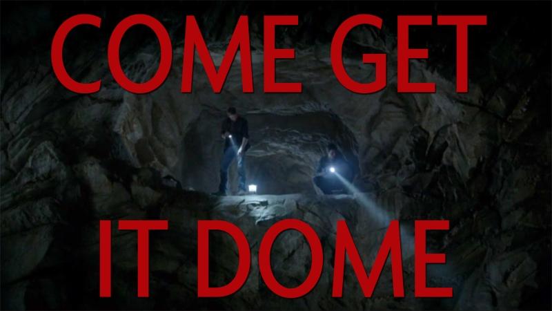 COME GET IT DOME.