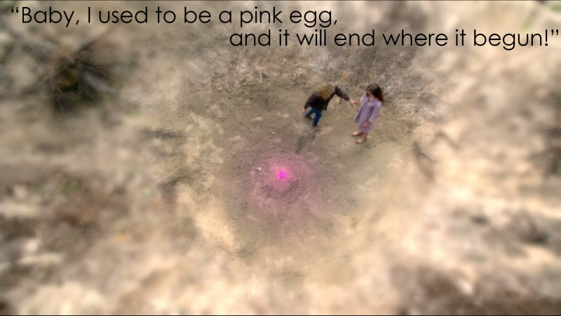 Baby I used to be a pink egg, and it will end where it begun..