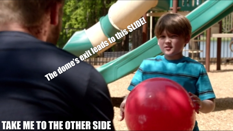 The Dome's exit leads to this slide! Take me to the other side!