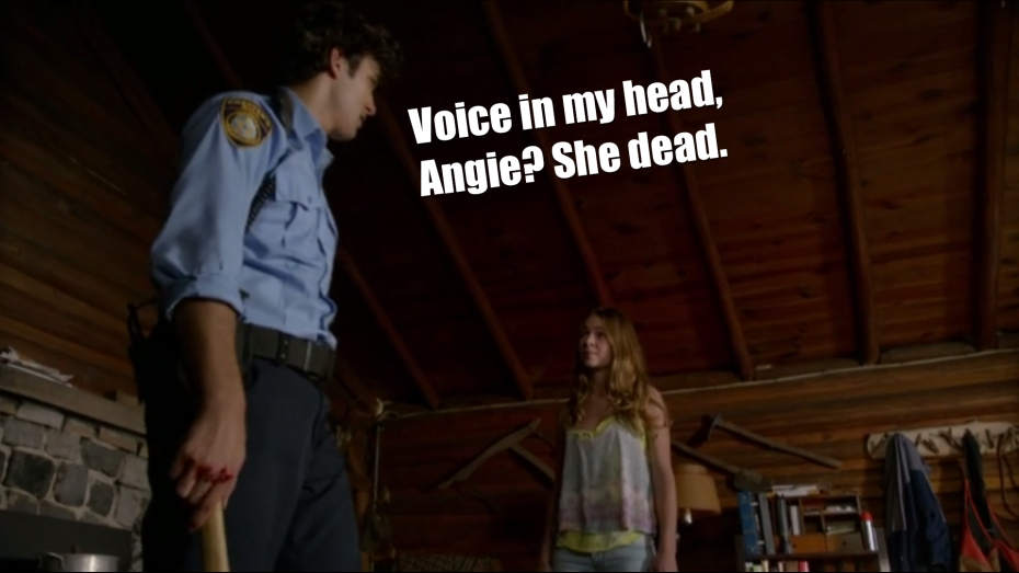 Voice in my head, Angie? She dead.