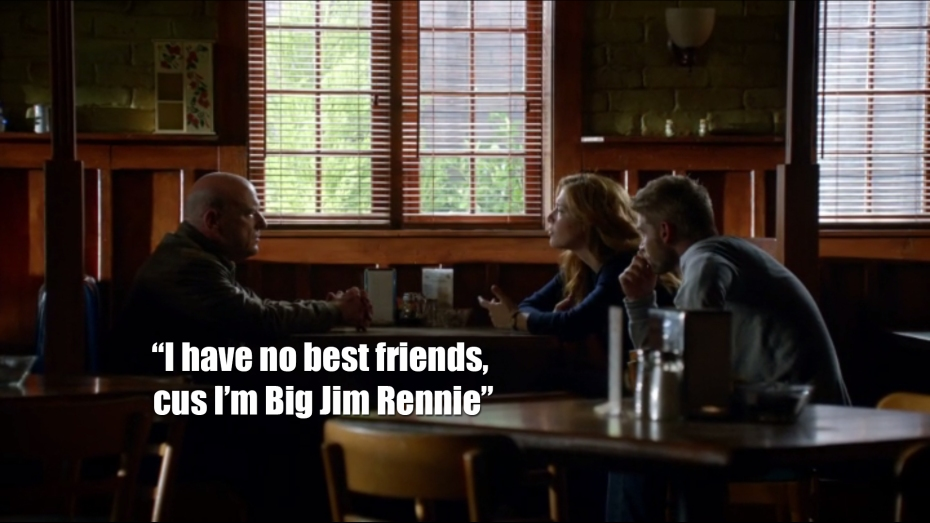 I have no best friends, cus I'm Big Jim Rennie