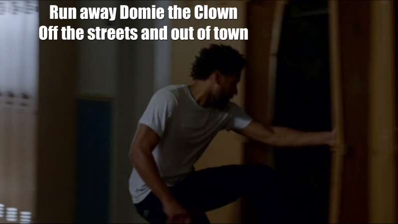 Run away, Domie the Clown, off the streets and out of town.