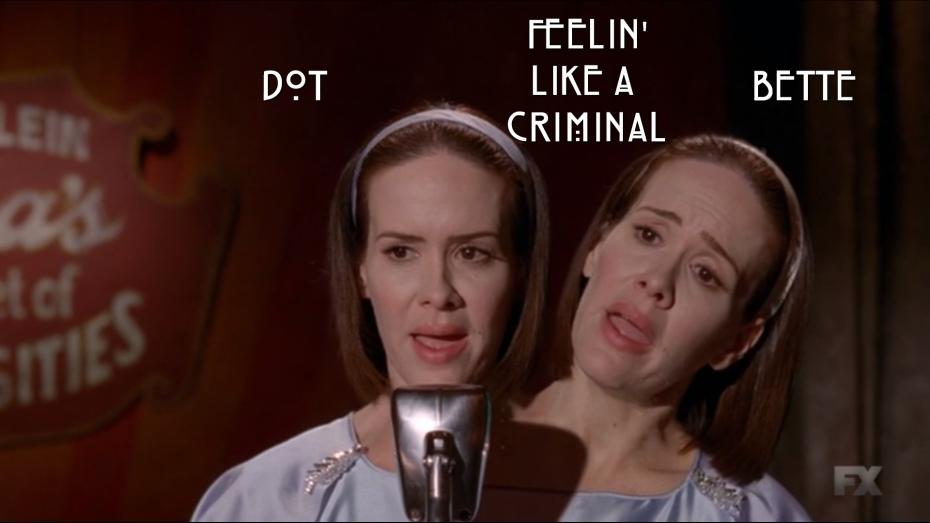 Dot and Bette sing Feeling Like A Criminal