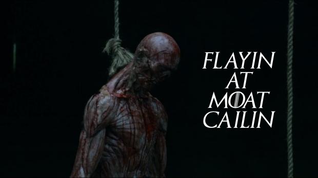 Flayin at Moat Cailin