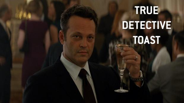 True Detective Toast