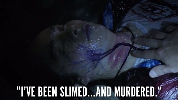 """I've been slimed and murdered"""
