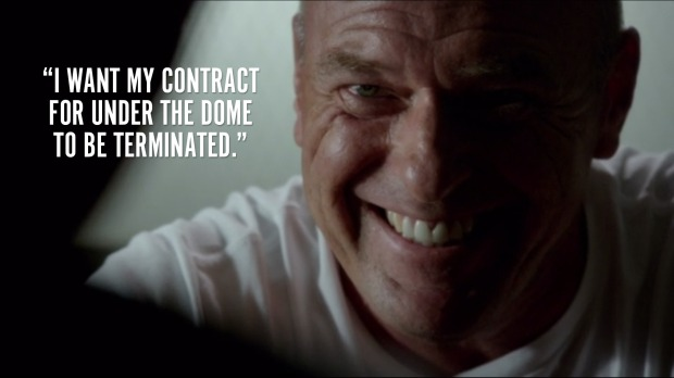 """""""I want my contract for Under the Dome to be terminated."""""""