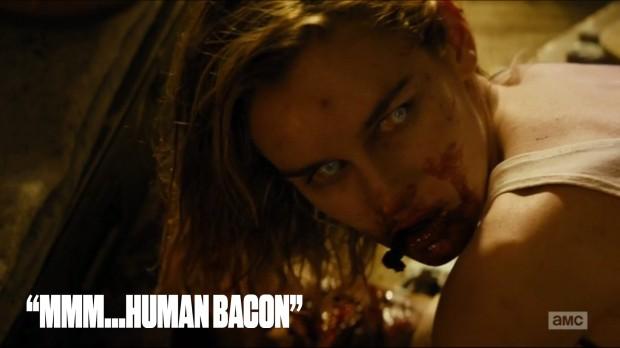 """""""Mmm...human bacon"""""""