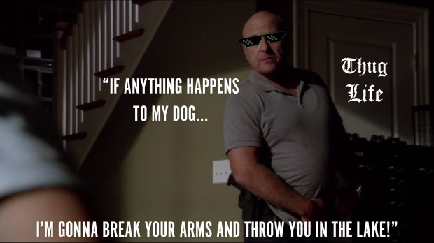 """If anything happens to my dog, I'm gonna break your arms and throw you in the lake."""