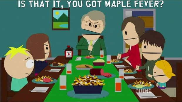 Is that it, you got maple fever?