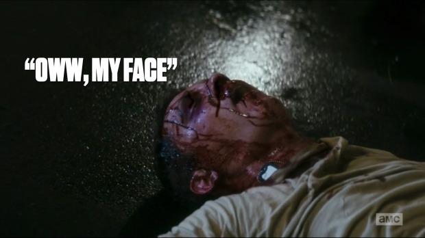 """""""Oww, my face."""""""